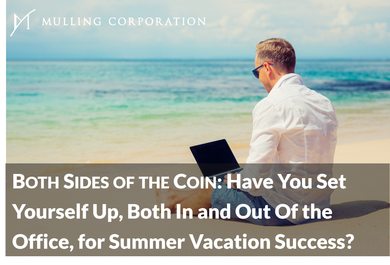 Both Sides of the Coin: Have You Set Yourself Up, Both In and Out Of the Office, for Summer Vacation Success?